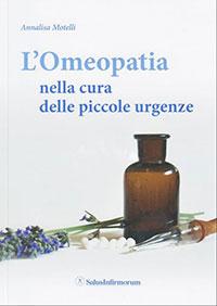 L'Omeopatia nella cura delle piccole urgenze, di Annalisa Motelli