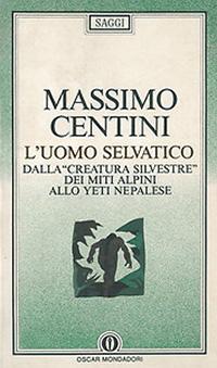 Uno dei libri di Centini dedicati all'Uomo Selvatico, pubblicati in diverse edizioni per via della grande richiesta di pubblico