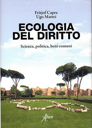 Il libro ''Ecologia del Diritto'' di Fritjof Capra e Ugo Mattei pubblicato da Aboca Edizioni