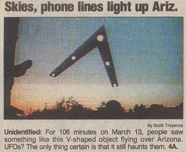 Il 13 marzo 1997 un gigantesco UFO, di forma triangolare e di circa un chilometro e mezzo di larghezza, venne avvistato dalla popolazione dell'Arizona mentre sorvolava da Nord a Sud l'intero Stato. Nelle città di Prescott, Phoenix e Tucson si fermarono le partite di football: giocatori e spettatori rimasero a guardare stupiti l'enorme UFO che transitava nel cielo sopra di loro. L'oggetto percorse, in silenzio e a velocità costante, per 106 minuti, il cielo dell'Arizona. I testimoni furono decine di migliaia ed esistono moltissime riprese video dell'oggetto sconosciuto. Le reti TV americane mostrarono sbigottite l'UFO alla popolazione di tutti gli Stati Uniti.