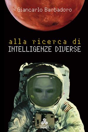 """Il libro """"Alla ricerca di intelligenze diverse"""" di Giancarlo Barbadoro, Edizioni Triskel"""