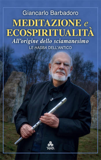 Il libro di Giancarlo Barbadoro ''Meditazione e Ecospiritualità. All'origine dello Sciamanesimo'' di prossima uscita per le Edizioni Triskel