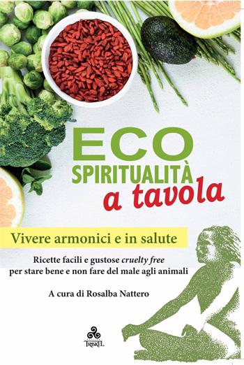 """Il libro """"Ecospiritualità a tavola"""", un ricettario vegan curato dall'Autrice per le Edizioni Triskel"""