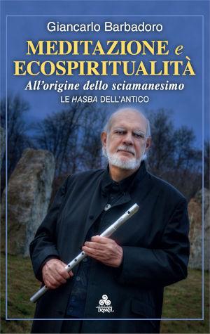 """Il libro postumo """"Meditazione e Ecospiritualità"""" di Giancarlo Barbadoro, edizioni Triskel, da cui è stato tratto questo articolo. Il libro è disponibile anche in e.book al sito www.triskeledition.com"""